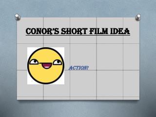 Conor's short film idea