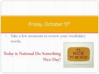 Friday, October 5 th
