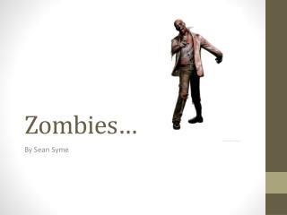 Zombies…