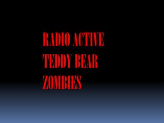 RADIO ACTIVE TEDDY BEAR ZOMBIES