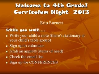 Welcome  to 4th Grade ! Curriculum  Night   2013 Erin Burnett