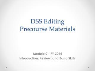 DSS Editing Precourse  Materials