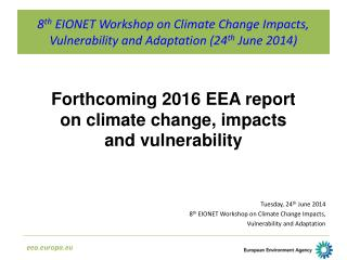 8 th  EIONET Workshop on Climate Change Impacts, Vulnerability and Adaptation (24 th  June 2014)