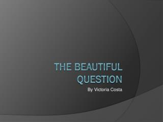 The Beautiful Question
