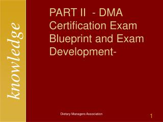 PART II  - DMA Certification Exam Blueprint and Exam Development-