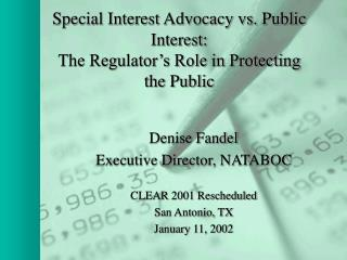 Special Interest Advocacy vs. Public Interest:  The Regulator's Role in Protecting the Public