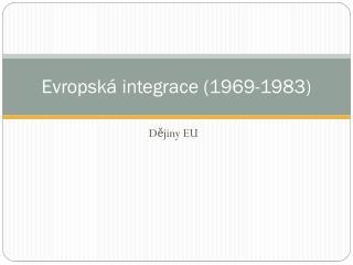 Evropská integrace (1969-1983)