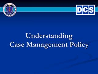 Understanding  Case Management Policy