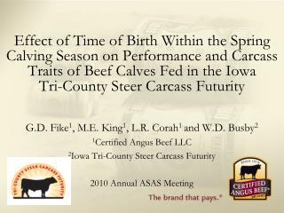 G.D. Fike 1 , M.E. King 1 , L.R. Corah 1  and W.D. Busby 2 1 Certified Angus Beef LLC