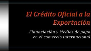 El Crédito Oficial a la Exportación