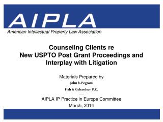 Counseling  Clients re  New  USPTO Post Grant Proceedings and  Interplay  with Litigation