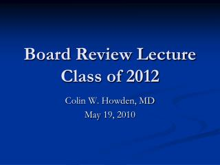 Board Review Lecture Class of 2012