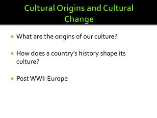 Cultural Origins and Cultural Change