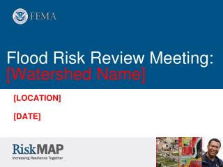 Flood Risk Review Meeting:  [Watershed  Name]