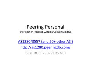 Peering Personal Peter Losher, Internet Systems Consortium (ISC)