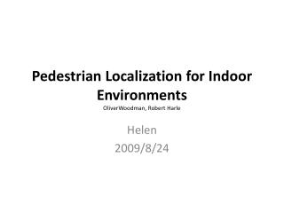 Pedestrian  Localization  for Indoor  Environments OliverWoodman ,  Robert  Harle