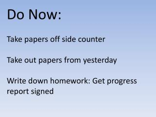Do Now : Take papers off side counter Take out papers from yesterday