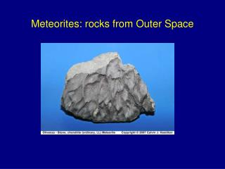 Meteorites: rocks from Outer Space