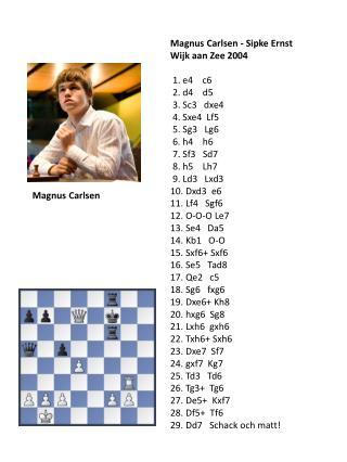 Magnus Carlsen -  Sipke  Ernst Wijk  aan Zee  2004  1. e4    c6   2. d4    d5   3. Sc3   dxe4