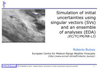 Simulation of initial uncertainties using singular vectors (SVs) and an ensemble of analyses (EDA)