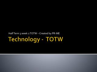 Technology -   TOTW