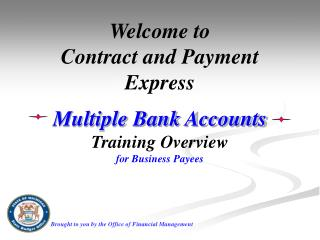 Welcome to  Contract and Payment Express  Multiple Bank Accounts Training Overview for Business Payees