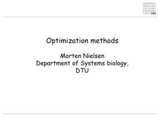 Optimization methods Morten Nielsen Department of Systems  biology ,  DTU