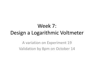 Week 7:   Design a Logarithmic Voltmeter