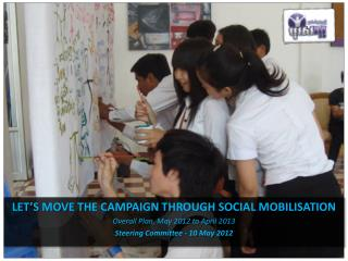 LET'S MOVE THE CAMPAIGN THROUGH SOCIAL MOBILISATION Overall Plan, May 2012 to April 2013