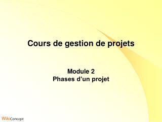 Cours de gestion de projets Module 2 Phases d'un projet