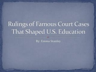 Rulings of Famous Court Cases That Shaped U.S. Education