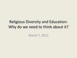 Religious Diversity and  Education: Why do we need to think about it?