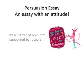 Persuasion Essay   An essay with an attitude!