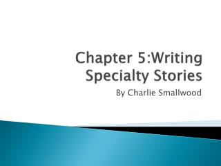 Chapter 5:Writing Specialty Stories