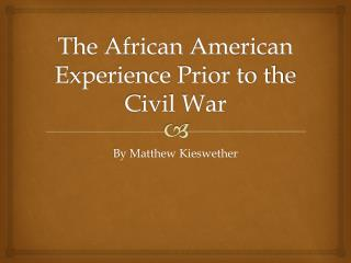 The African American Experience Prior to the Civil War