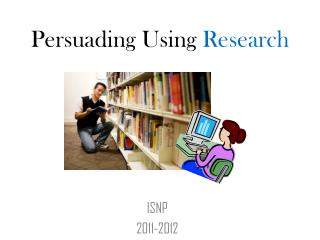 Persuading Using  Research