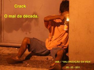 Crack O mal da década.