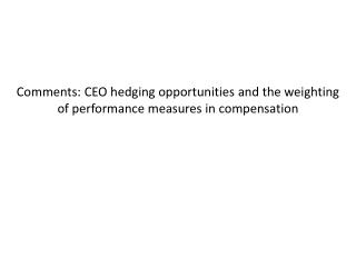 Comments: CEO hedging opportunities and the weighting of performance measures in compensation