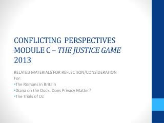 CONFLICTING  PERSPECTIVES MODULE C –  THE JUSTICE GAME 2013