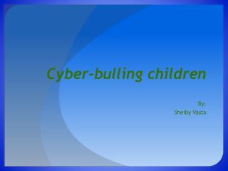 Cyber-bulling children