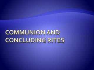 COMMUNION and CONCLUDING RITES