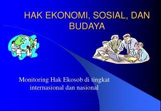 HAK EKONOMI, SOSIAL, DAN BUDAYA