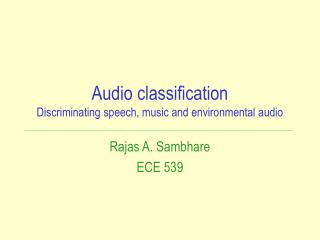 Audio classification Discriminating speech, music and environmental audio
