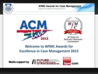 Welcome to WfMC Awards for  Excellence in Case Management 2013