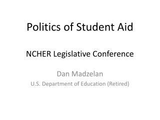 Politics of Student Aid NCHER Legislative Conference