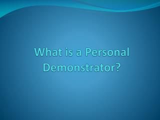 What is a Personal Demonstrator?