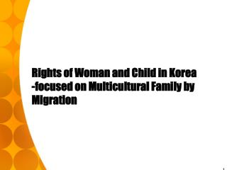 Rights of Woman and Child in Korea -focused on Multicultural Family by Migration