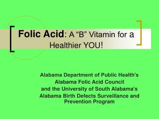 "Folic Acid :  A ""B"" Vitamin for  a  Healthier YOU !"