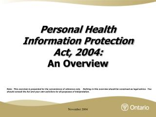 Personal Health Information Protection  Act, 2004:  An Overview