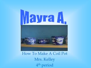 How To Make A Coil Pot Mrs. Kelley 4 th  period